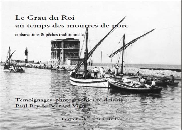 Le Grau du Roi au temps des mourres de porcs, embarcations et pêches traditionnelles