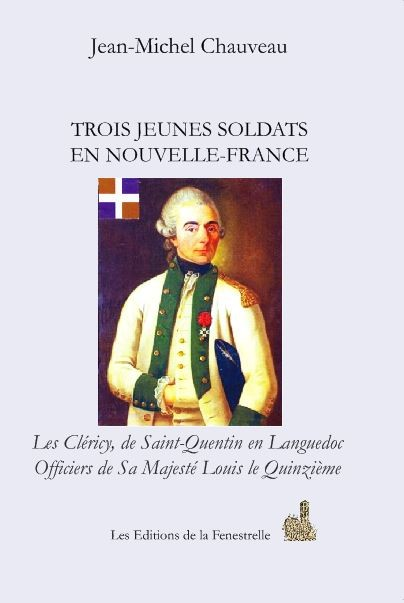 Trois jeunes soldats en Nouvelle-France Les Cléricy, de Saint-Quentin en Languedoc…