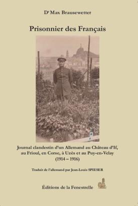 Prisonniers des Français – Journal clandestin d'un Allemand au Château d'If, au Frioul, en Corse, à Uzès et au Puy-en-Velay (1914 – 1916)