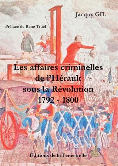Les affaires criminelles de l'Hérault sous la Révolution 1792 à 1800