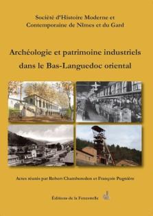 L'archéologie et le patrimoine industriels dans le Bas-Languedoc oriental des années Colbert aux années Pompidou