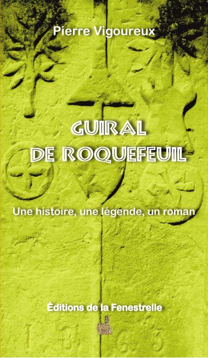 Guiral de Roquefeuil  – Une histoire, une légende, un roman