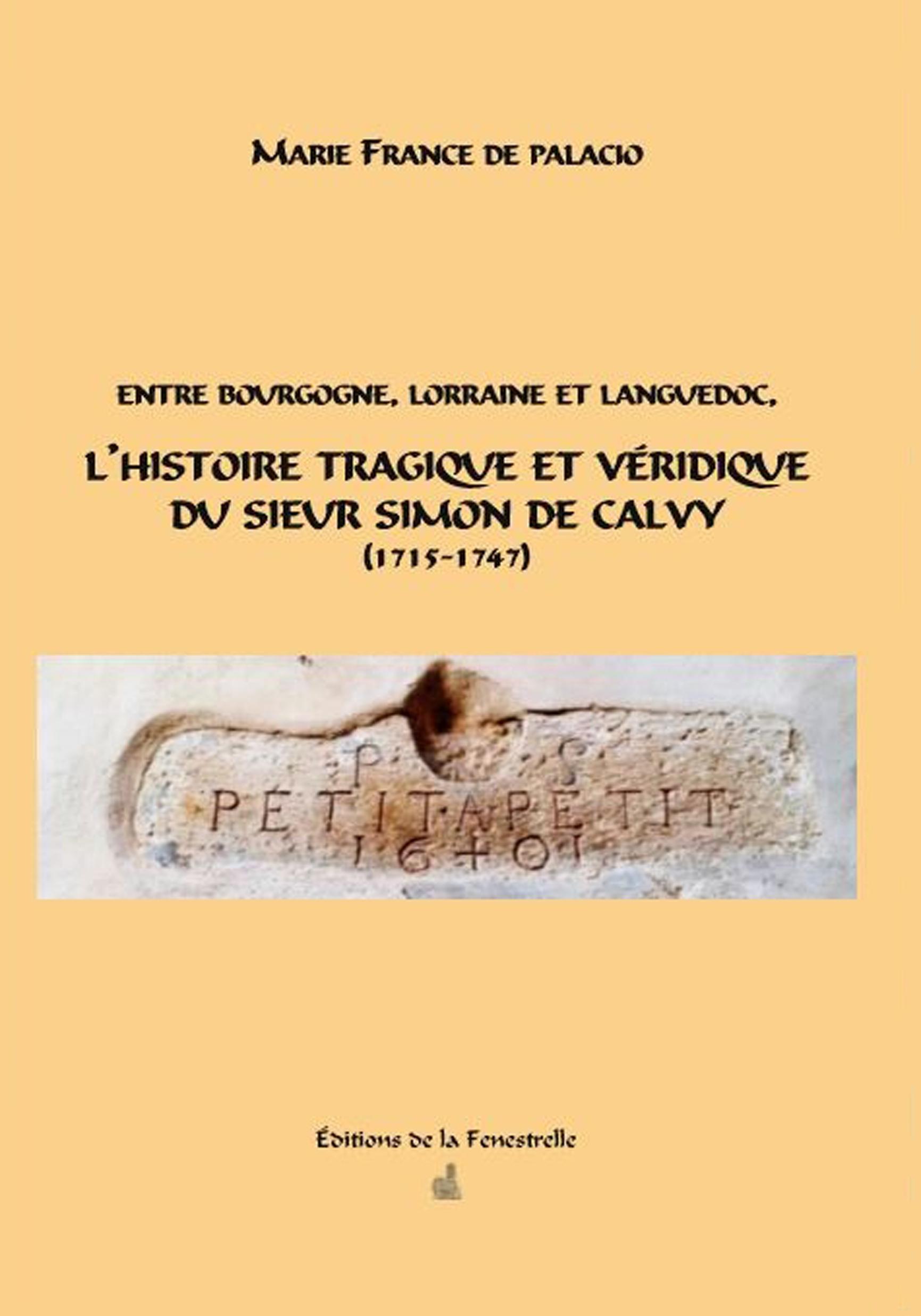 Entre Bourgogne, Lorraine et Languedoc – L'histoire tragique et véridique du Sieur Simon de Calvy (1715-1747)