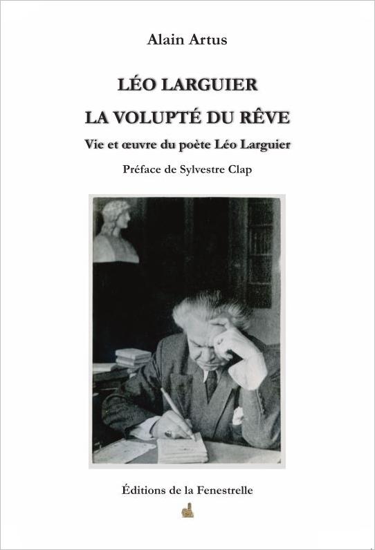 Léo Larguier – La volupté du rêve – Vie et œuvre du poète Léo Larguier