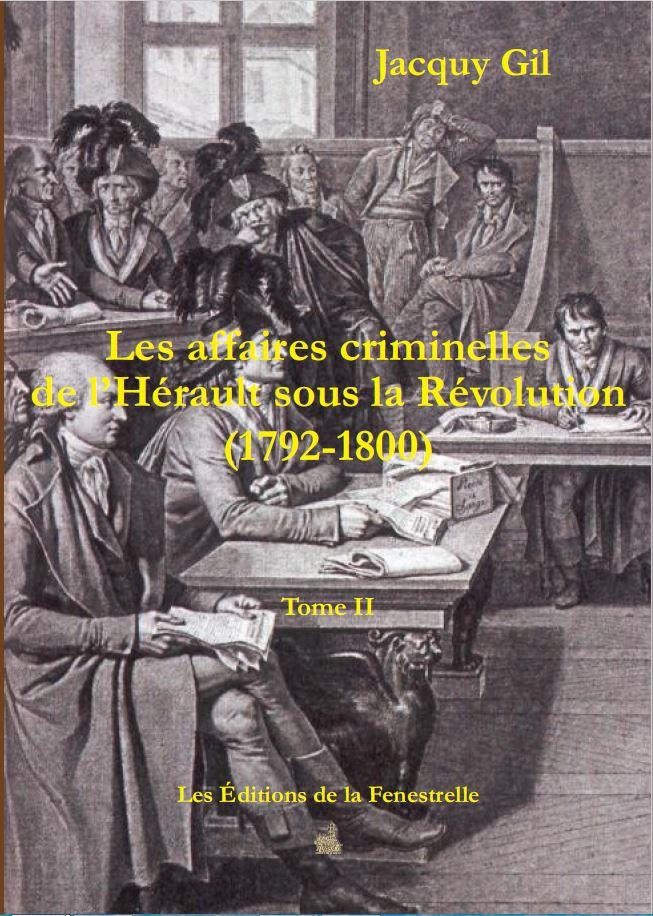Les affaires criminelles de l'Hérault sous la Révolution (1792 à 1800) Tome 2
