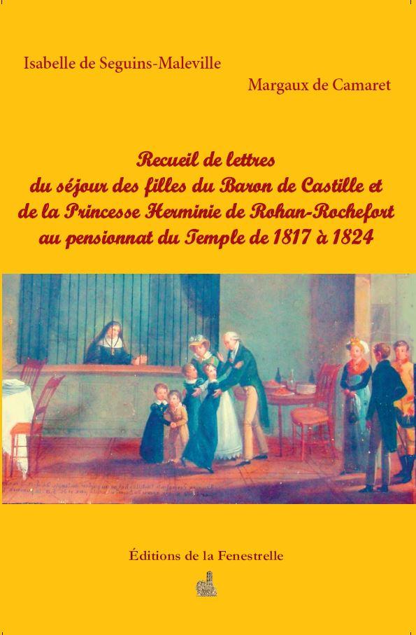Recueil de lettres du séjour des filles du Baron de Castille et de la Princesse Herminie de Rohan-Rochefort au pensionnat du Temple de 1817 à 1824