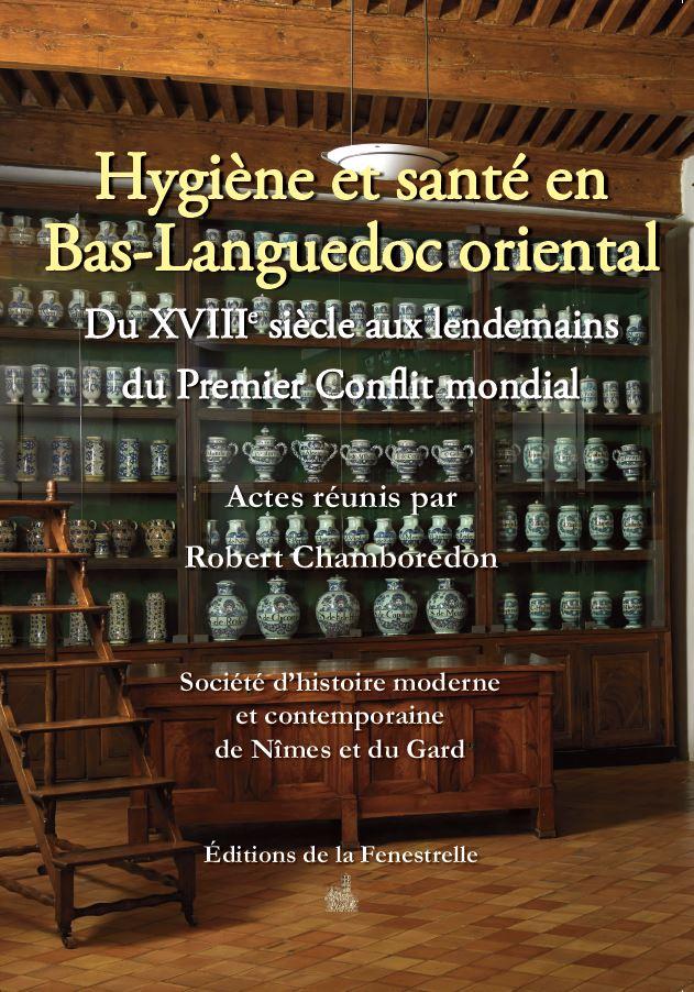 Hygiène et santé en Bas-Languedoc oriental du XVIIIe siècle aux lendemains du Premier Conflit mondial