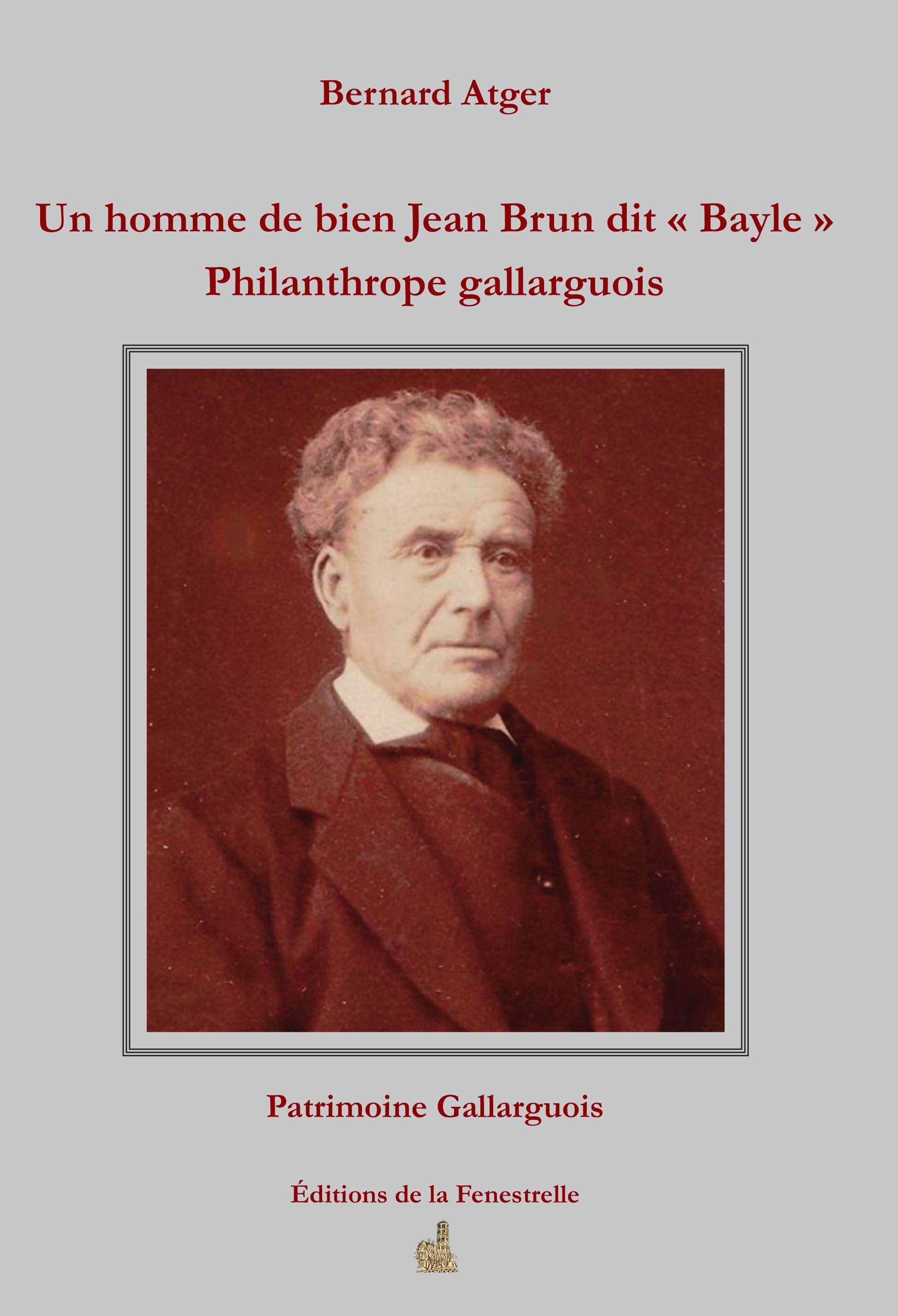 Un homme de bien Jean Brun dit « Bayle » Philanthrope gallarguois